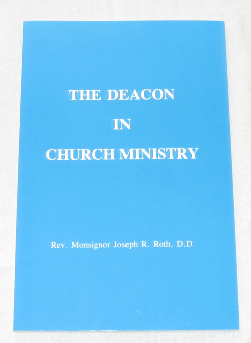 The Deacon In Church Ministry, Roth, Joseph R.