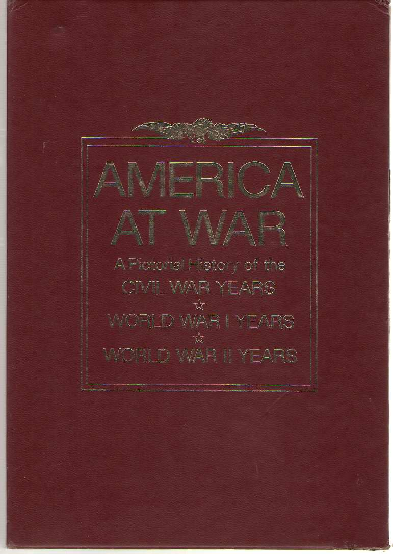 America At War  A Pictorial History of the Civil War Years, World War I Years, World War Ii Years, Jablonski, Edward & Paul M. Angle