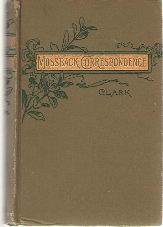 The Mossback Correspondence Together with Mr. Mossback's Views on Certain Practical Subjects, with a Short Account of His Visit to Utopia, Clark, Francis Edward