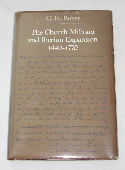 The Church Militant and Iberian Expansion, 1440-1770, Boxer, Professor C. R.