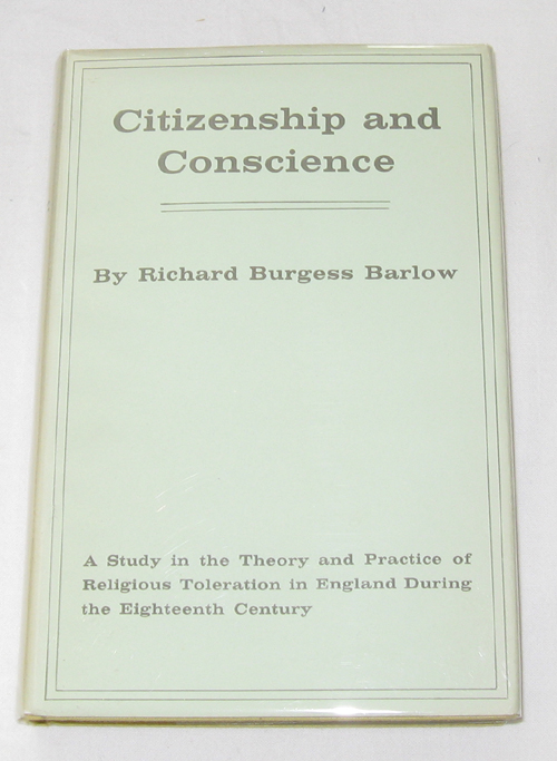 Citizenship and Conscience  A Study in the Theory and Practice of Religious Toleration in England During the Eighteen Century, Barlow, Richard Burgess