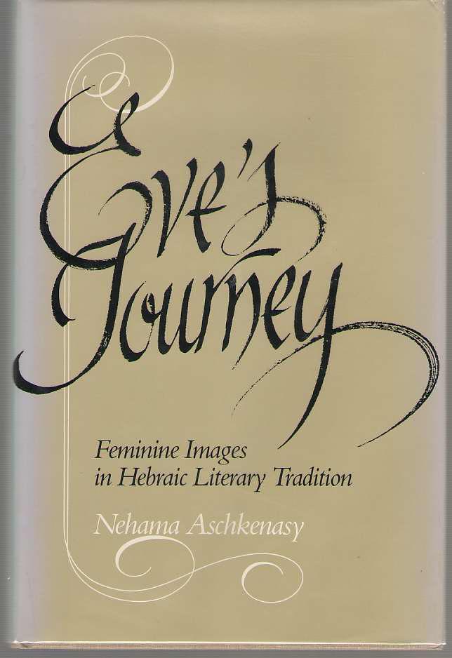 Eve's Journey  Feminine Images in Hebraic Literary Tradition, Aschkenasy, Nehama