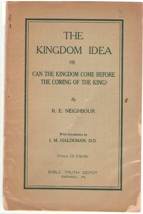 The Kingdom Idea Or Can the Kingdom Come before the Coming of the King, Neighbour, Robert Edward ; Haldeman, I. M. (Introduction)