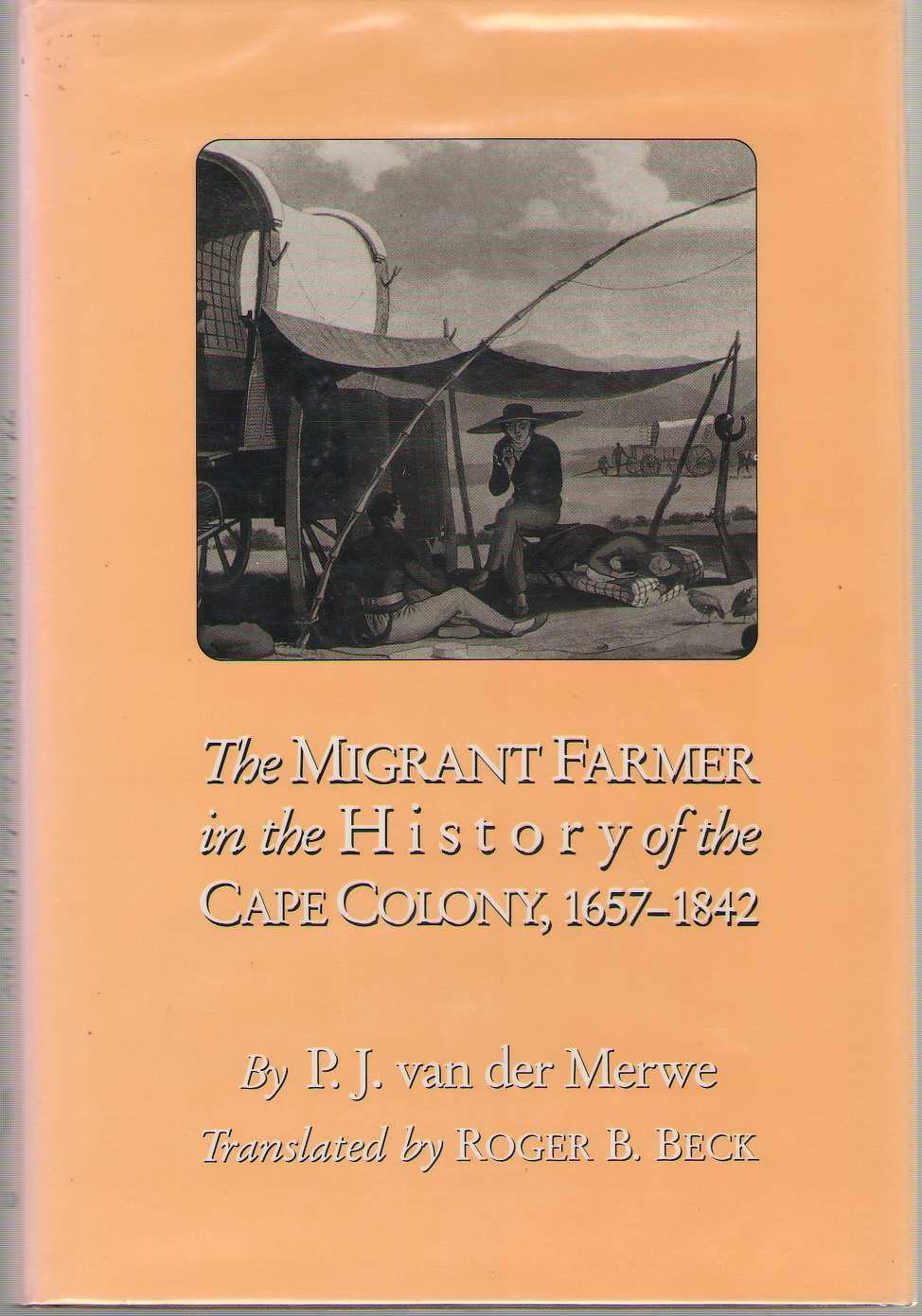 Migrant Farmer In History Of Cape Colony  1657-1842, Van Der Merwe, P.J. &  Roger B. Beck