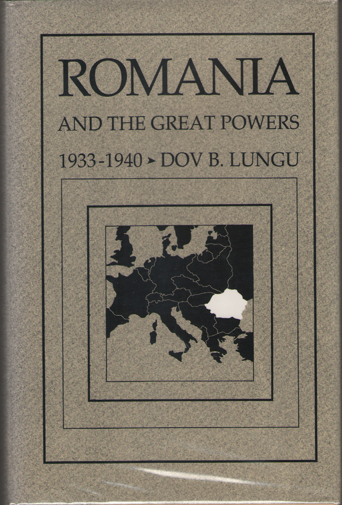 Romania and the Great Powers, 1933-1940, Lungu, Dov B.