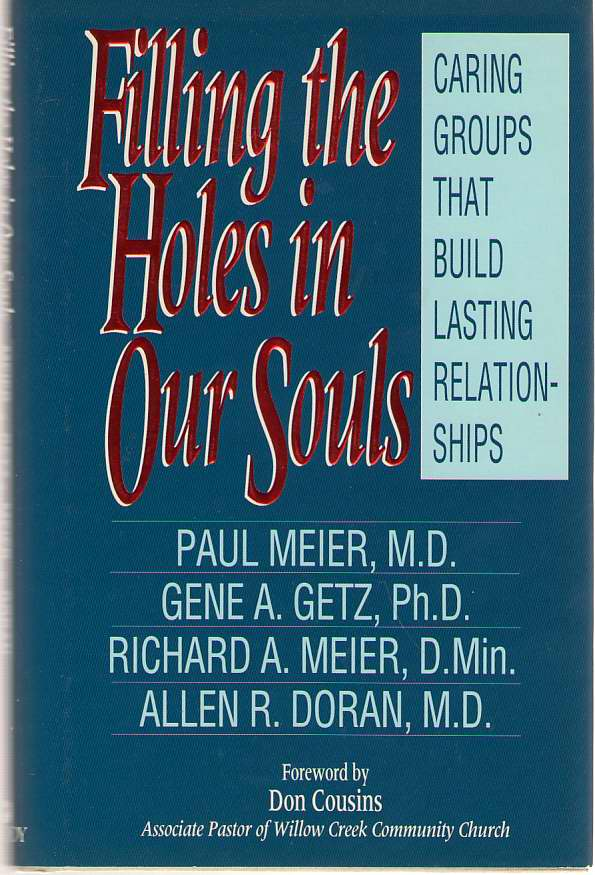 Filling The Holes In Our Souls Caring Groups That Build Lasting Relationships, Meier, Paul; Getz, Gene; Meier, Richard A. ; & Doran, Allen R.