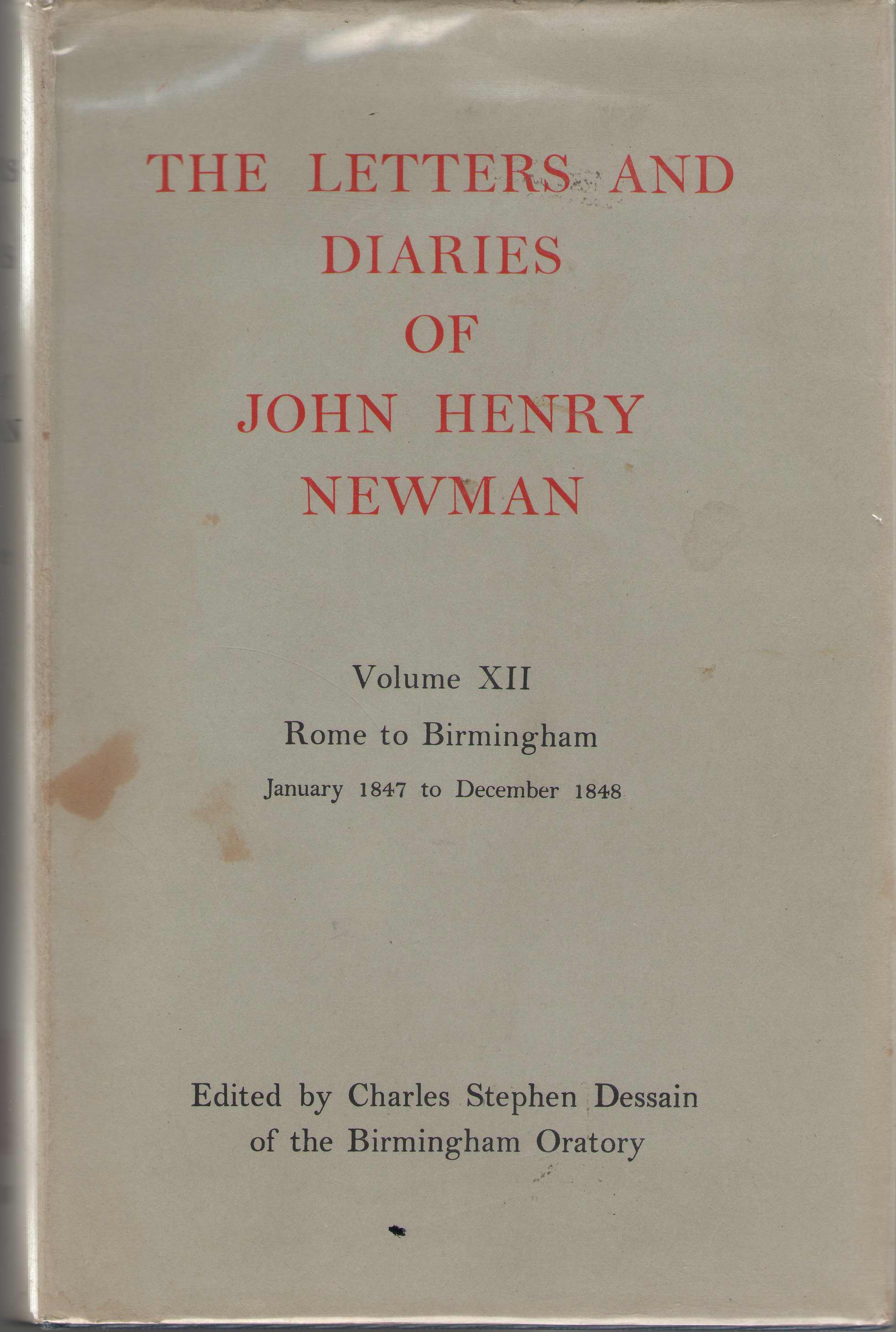 The Letters and Diaries of John Henry Newman; Vol. XII  Rome to Birmingham, Jan., 1847 to Dec., 1848, Newman, John Henry; Dessain, Charles Stephen (editor)