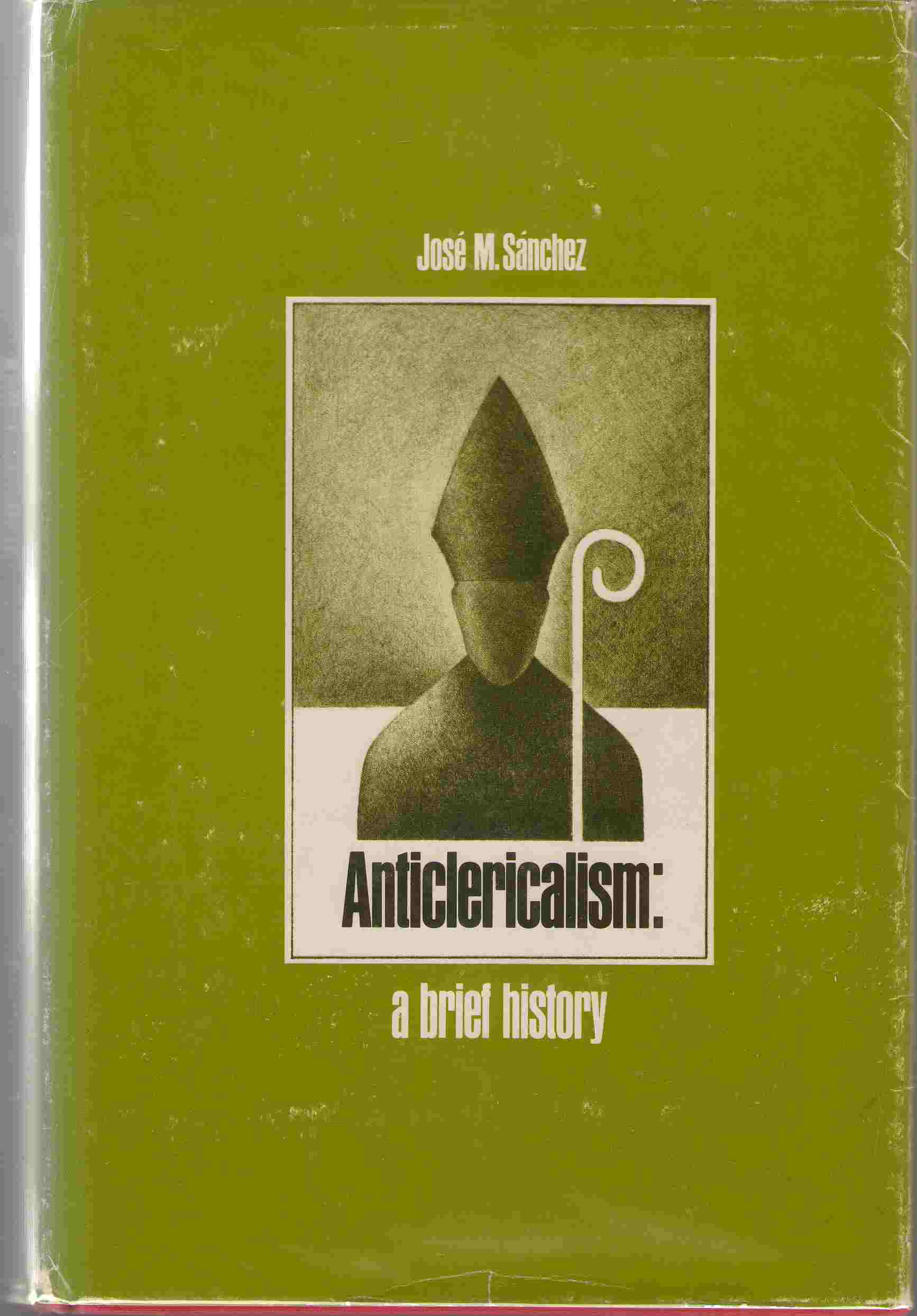 Anticlericalism  A Brief History, Sanchez, Jose M