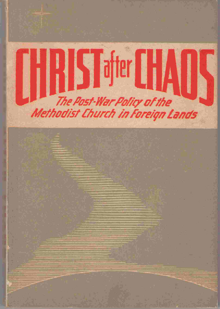 Christ After Chaos The Postwar Policy of the Methodist Church in Foreign Lands