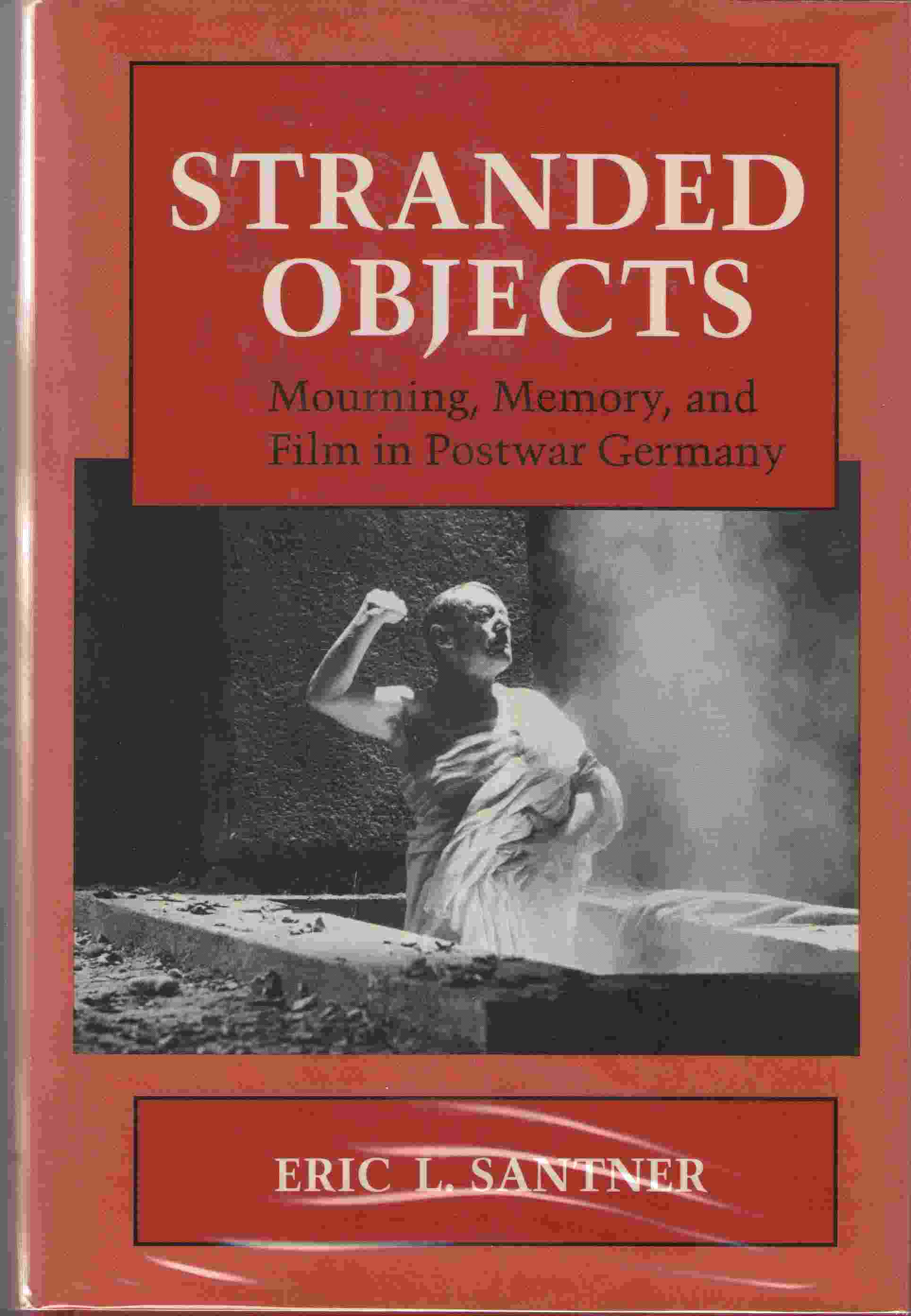 Stranded Objects  Mourning, Memory, and Film in Postwar Germany, Santner, Eric L.