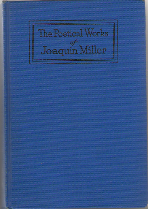 The Poetical Works Of Joaquin Miller, Edited With An Introduction And Notes By Stuart P. Sherman.., Miller, Joaquin
