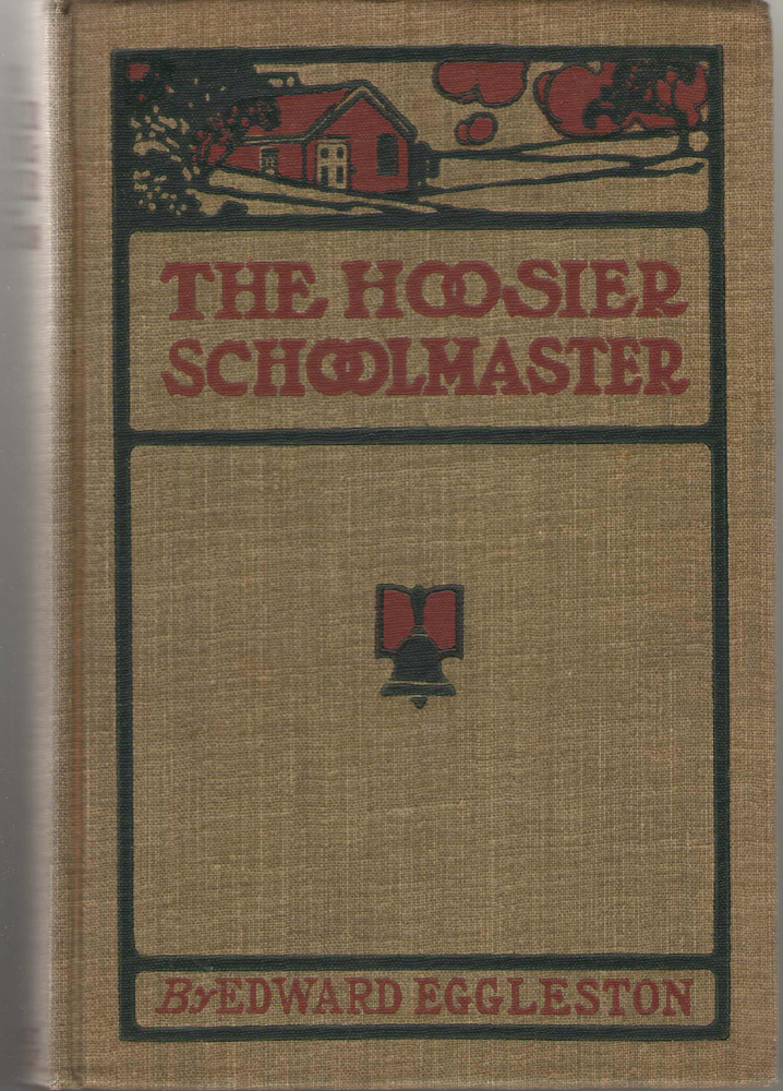 The Hoosier Schoolmaster A Story of Backwood Life in Indiana, Revised with an Introduction and Notes on the District, Eggleston, Edward; Opper, F. ; W E B Starkweather