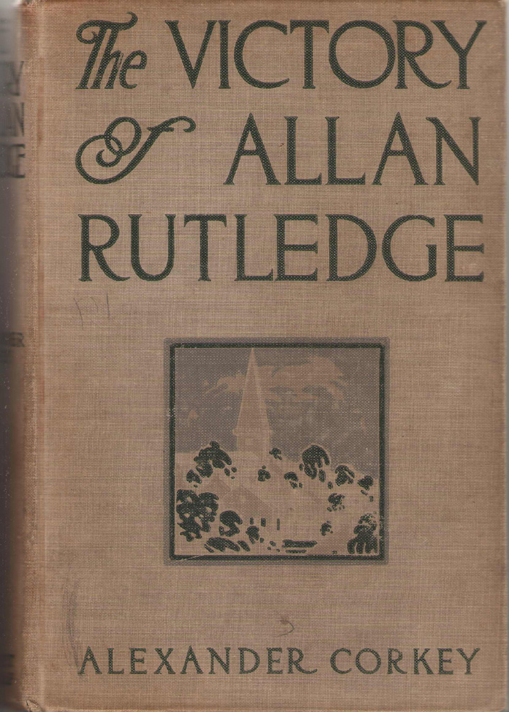 The Victory Of Allan Rutledge A Tale of the Middle West, Corkey, Alexander
