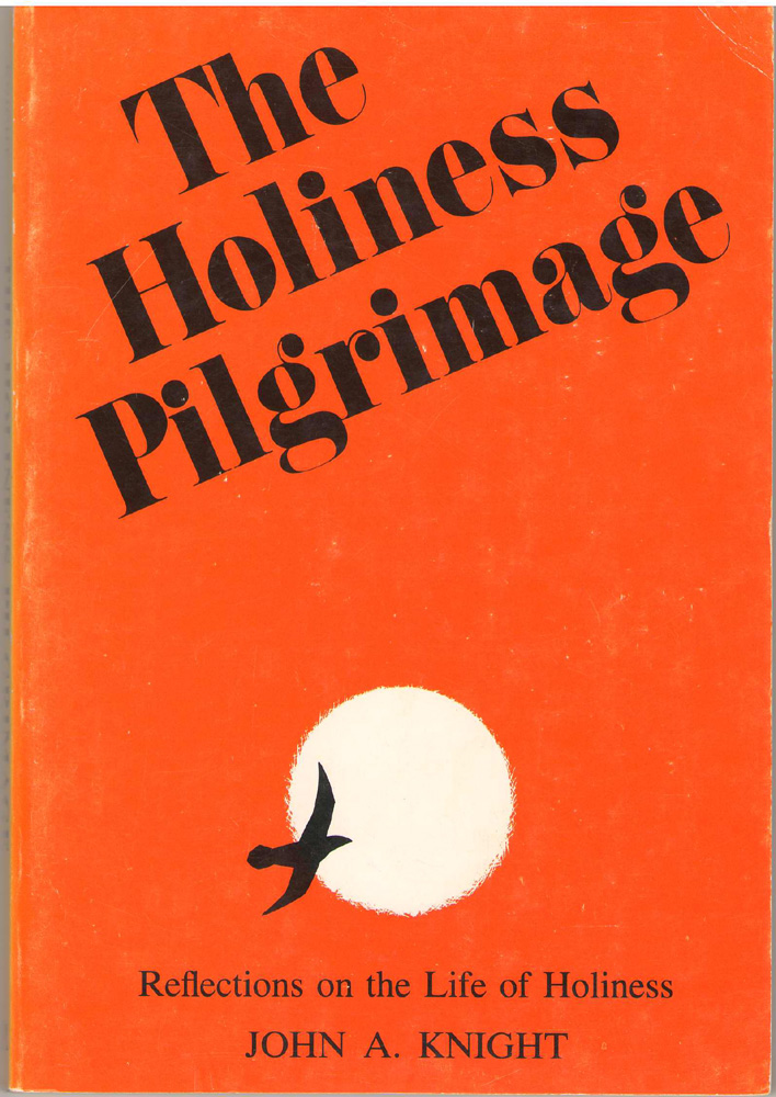 The Holiness Pilgrimage  Reflections on the Life of Holiness, Knight, John A.