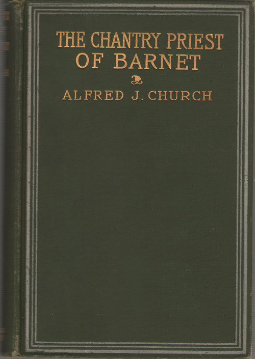 The Chantry Priest Of Barnet A Tale of the Two Roses, Church, Alfred John