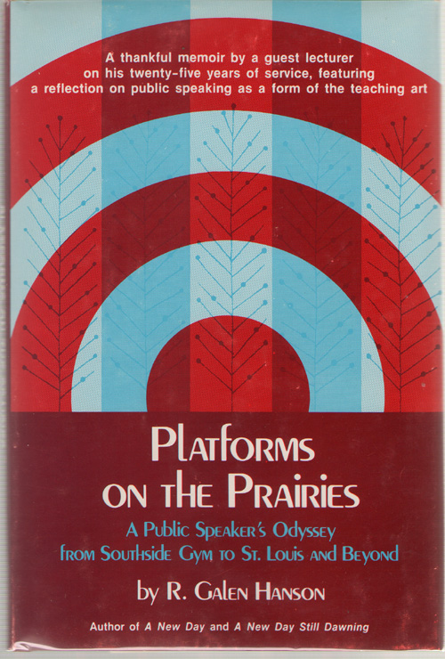 Platforms on the Prairies  A Public Speakers Odyssey from Southside Gym to st Louis and Beyond, Hanson, R. Galen