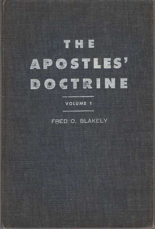 The Apostles' Doctrine Volume 1 A Book of Sermon-Studies in the Field of Basic Christian Teaching, Blakely, Fred O.