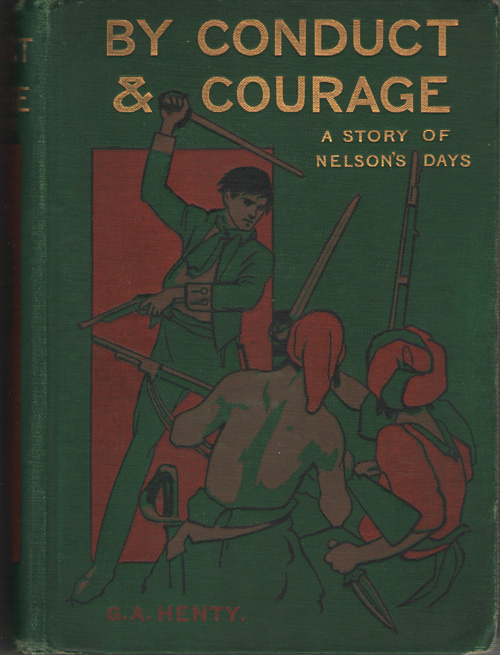 By Conduct and Courage A Story of Nelson's Days, Henty, G. A.