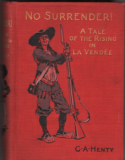 No Surrender! A Tale of the Rising in La Vende, Henty, G. A.