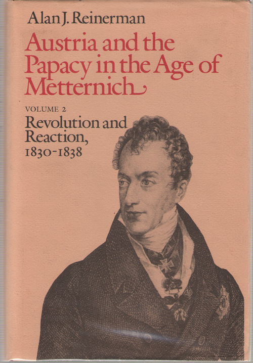 Austria and the Papacy in the Age of Metternich  Revolution and Reaction, 1830-1838, Reinerman, Alan J.