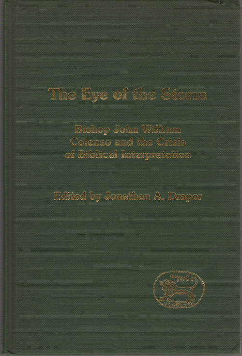 The Eye of the Storm  Bishop John William Colenso and the Crisis of Biblical Inspiration, Draper, Jonathan A.