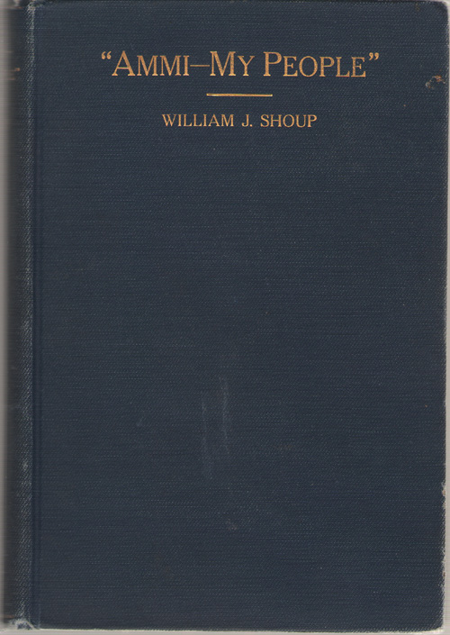 Ammi - My People Containing an Elucidiation of the Principles of the Christian Religion, As Taught by Christ and His Apostles and Practiced by the People of God in all Ages, Shoup,William J