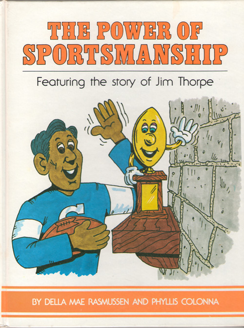 The Power Of Sportsmanship Featuring the Story of Jim Thorpe, Colonna, Phyllis; & Rasmussen, Della Mae