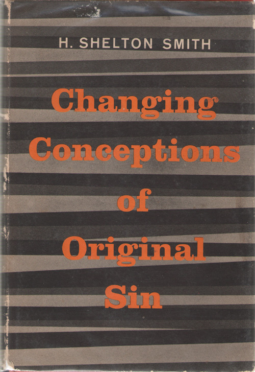 Changing Conceptions Of Original Sin A Study in American Theology Since 1750, Smith, H. Shelton