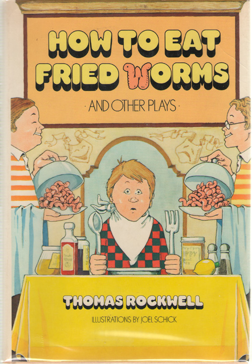 How To Eat Fried Worms And Other Plays, Rockwell, Thomas; Schick, Joel (Illustrator)