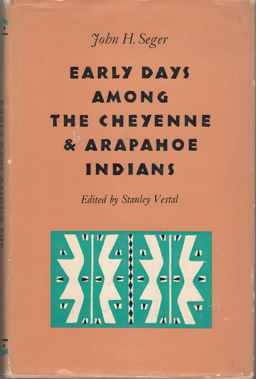 Early Days Among The Cheyene And Arapahoe Indians, Seger, John H. ; Vestal, Stanley (editor)