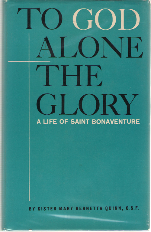 To God Alone the Glory  A Life of Saint Bonaventure, Quinn, Mary Bernetta