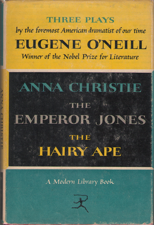 Three Plays by Eugene O'Neill  Anna Christie, The Emperor Jones, and The Hairy Ape