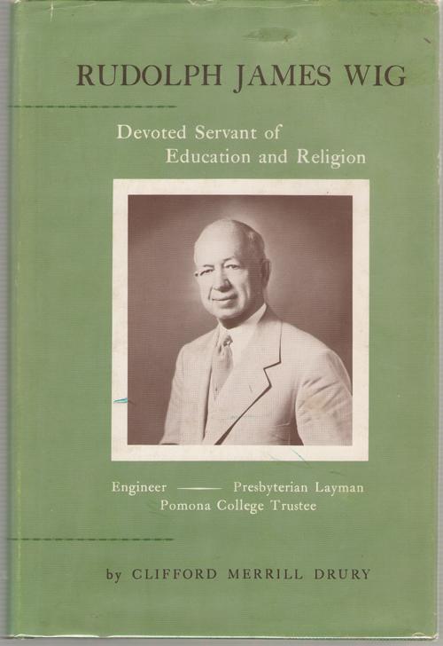 Rudolph James Wig Engineer, Pomona College Trustee, Presbyterian Layman, Drury, Clifford Merrill