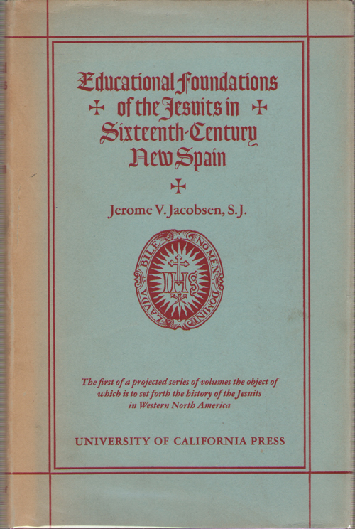 Educational Foundations Of The Jesuits In Sixteenth-century New Spain, Jacobsen, Jerome Vincent