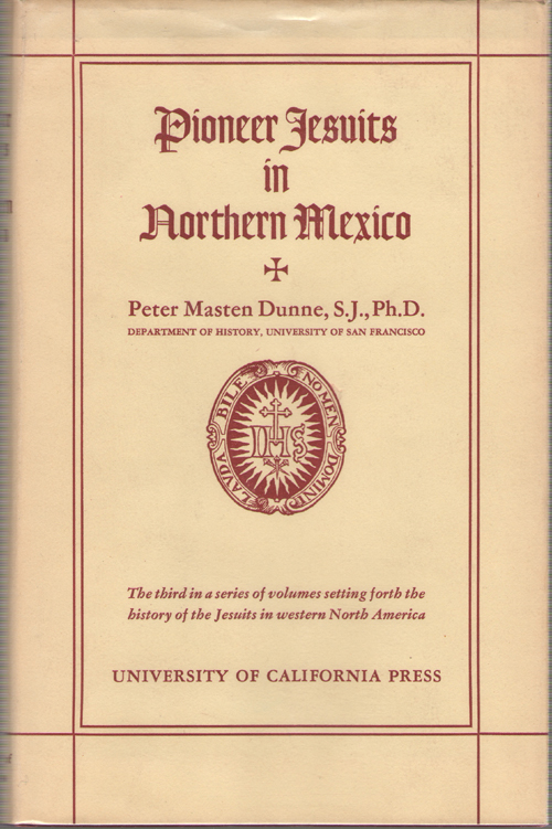Pioneer Jesuits in Northern Mexico, Dunne, Peter Masten