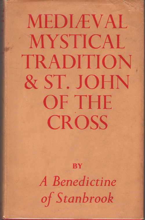 Mediæval Mystical Tradition and Saint John of the Cross, A Benedictine of Standbrook Abbey