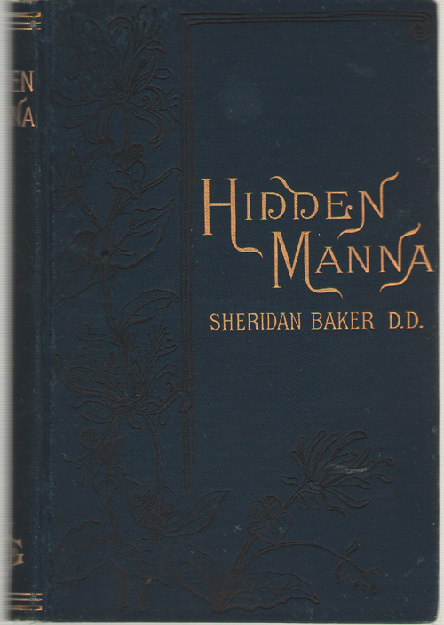 Hidden Manna Being a View of Christian Holiness Taken from the Standpoint of Personal and General Experience, with Scriptural Confirmations Introduced with the Author's Experience, Baker, Sheridan
