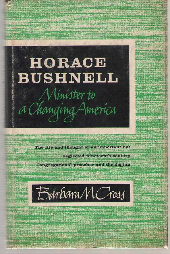 Horace Bushnell Minister to a Changing America, Cross, Barbara M.