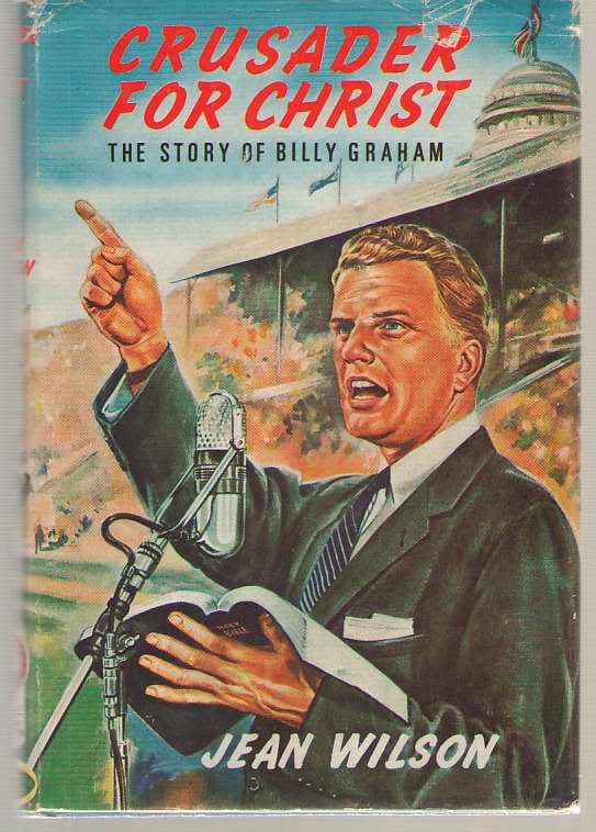 Crusader For Christ  The Story of Billy Graham, Jean, Wilson