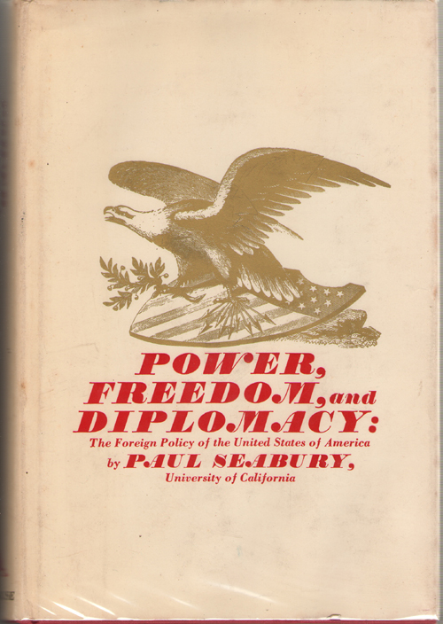 Power, Freedom, and Diplomacy The Foreign Policy of the United States of America, Seabury, Paul