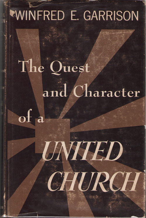 The Quest And Character Of A United Church, Garrison, Winfred Ernest