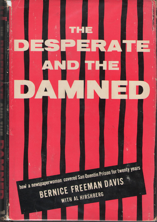 The Desperate And The Damned How a Newspaperwoman Covered San Quentin Prison for Twenty Years, Davis, Bernice Freeman