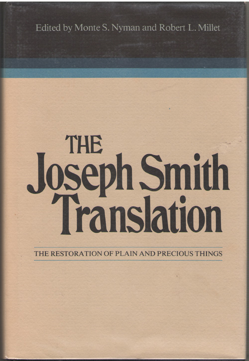 The Joseph Smith Translation The Restoration of Plain and Precious Things, Nyman, Monte S. , and Millet, Robert L. (editors)