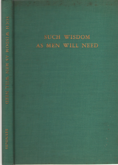 Such Wisdom As Men Will Need A Study of Straight Thinking and Stupidity, Reynolds, Harry B