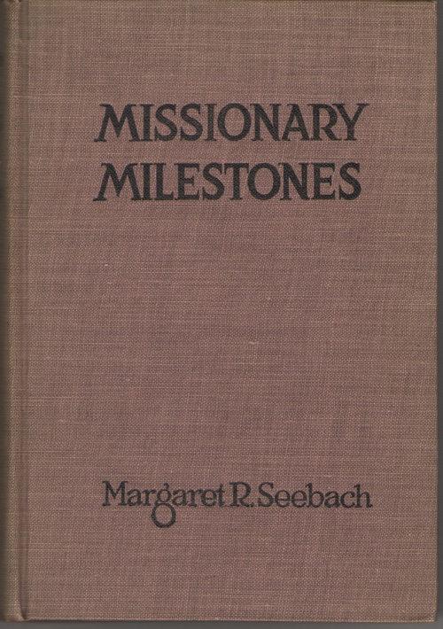 Missionary Milestones A Study of the Reformation in its Influence on Civil and Religious Liberty and Home Mission Activities in America, Seebach, Margaret R.