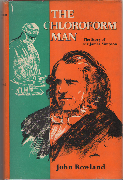 Chloroform Man The Story of Sir James Simpson, Rowland, John