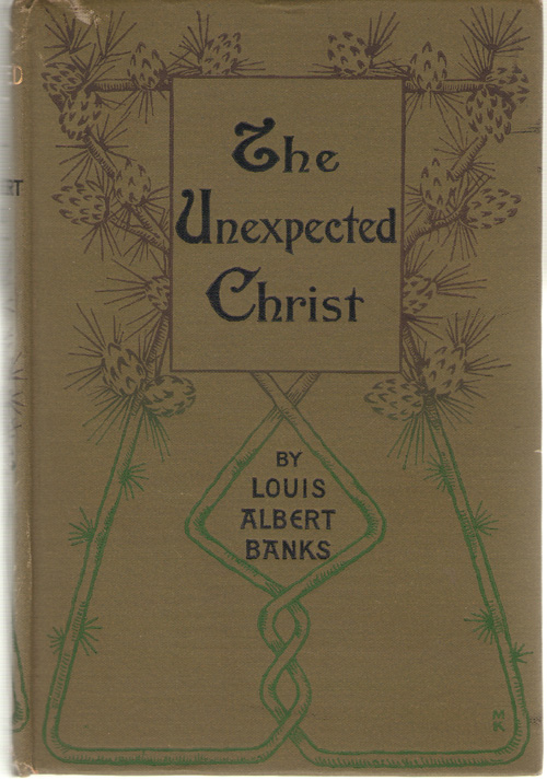 The Unexpected Christ A Series of Evangelistic Sermons, Banks, Louis