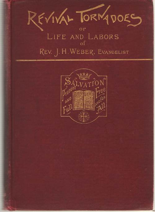 Revival Tornadoes; or, Life and Labors of Joseph H. Weber, Knapp, Martin Wells