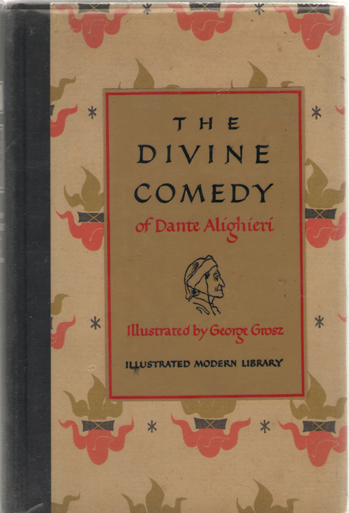 The Divine Comedy; The Carlyle - Wicksteed Translation, Complete and Unabridged, Alighieri, Dante; Grosz, George (Illustrator)