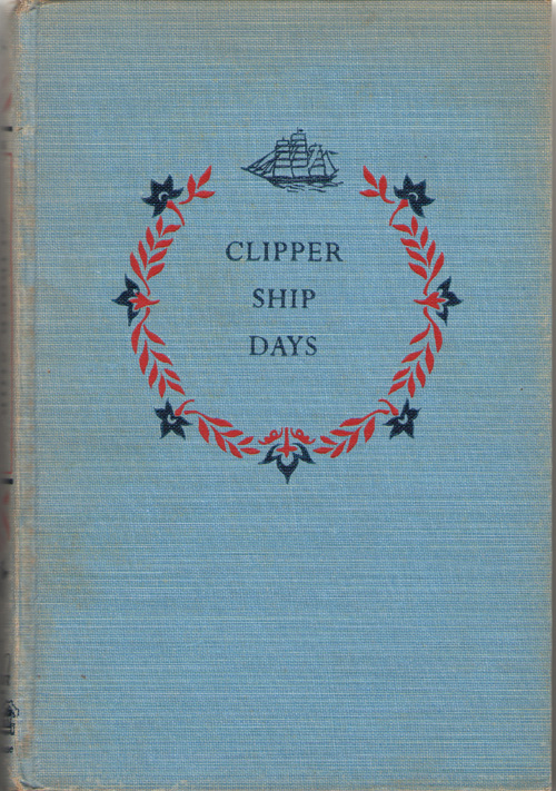 Clipper Ship Days The Golden Age of American Sailing Ships, Jennings, John